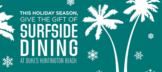 "Image that says ""This holiday season, give the gift of surfside Dining at Duke's Huntington Beach"""
